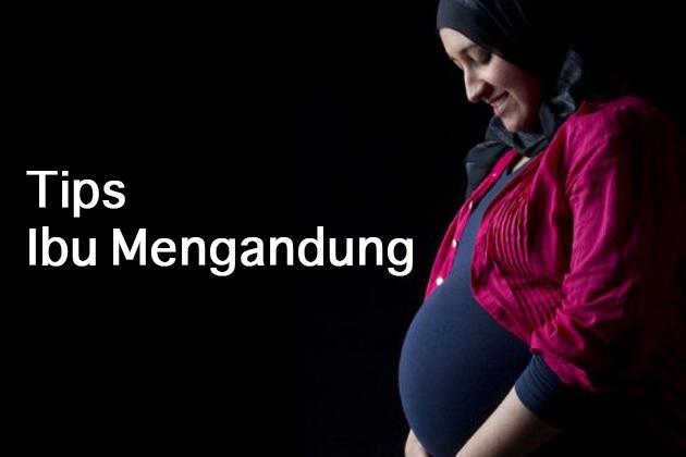 3 Tips Ibu Mengandung