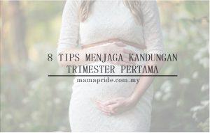 8 tips menjaga kandungan trimester pertama