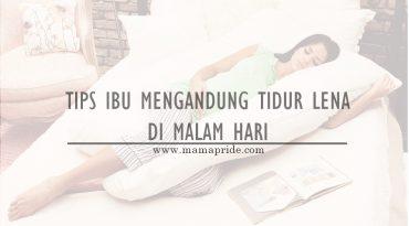 TIPS IBU MENGANDUNG TIDUR LENA DI MALAM HARI