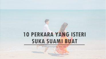 10 PERKARA ISTERI SUKA SUAMI BUAT